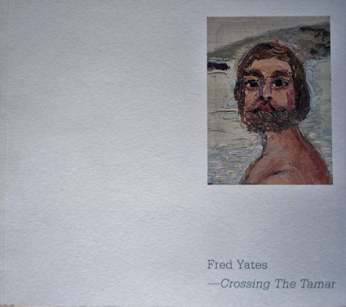 Fred Yates Exhibition Catalogue Crossing The Tamar